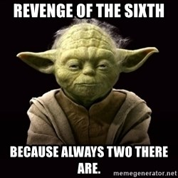 ProYodaAdvice - Revenge Of The Sixth Because always two there are.