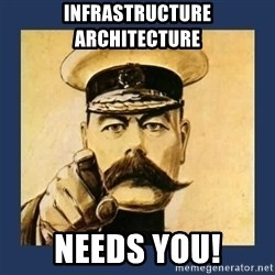 your country needs you - Infrastructure Architecture  Needs You!