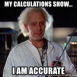 Doc Back to the future - My calculations show... I am accurate