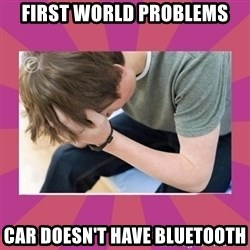 First World Gamer Problems - first world problems car doesn't have bluetooth