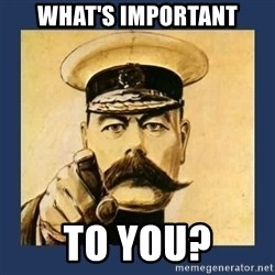 your country needs you - What's important to you?