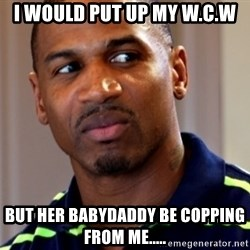 Stevie j - I Would Put Up My W.C.W But Her Babydaddy Be Copping From Me.....