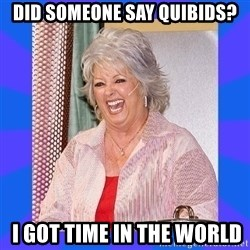 Paula Deen - did someone say quibids?  I got time in the world