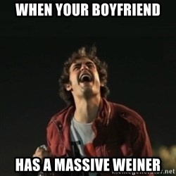Que pena tu vida meme - when your boyfriend has a massive weiner