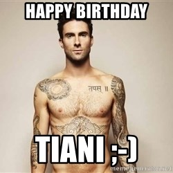Adam Levine - happy birthday Tiani ;-)