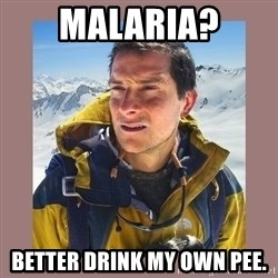 Bear Grylls Piss - Malaria? Better drink my own pee.