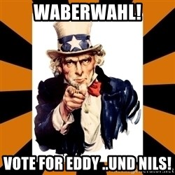 Uncle sam wants you! - WABERWAHL! VOTE FOR EDDY ..und Nils!