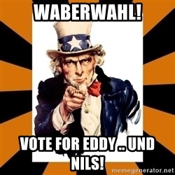 Uncle sam wants you! - WABERWAHL! Vote for Eddy .. und Nils!