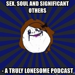 Forever Alone Girl - Sex, Soul and Significant Others - A Truly Lonesome Podcast