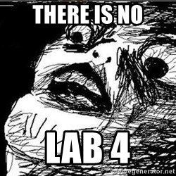 Gasp - THERE IS NO LAB 4