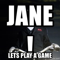 Jigsaw - Jane!                        Lets Play a Game