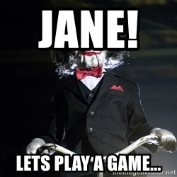 Jigsaw - Jane!      Lets Play a game...