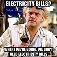 Doc Back to the future - Electricity Bills? Where we're going, we don't need electricity bills
