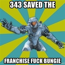 HALO 4 LOCO - 343 Saved the  Franchise fuck Bungie