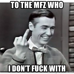 Mr Rogers gives the finger - To the mfz who I don't fuck with