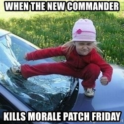 Angry Karate Girl - when the new commander  kills morale patch friday