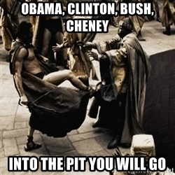 sparta kick - obama, clinton, bush, cheney into the pit you will go