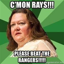 Dumb Whore Gina Rinehart - C'mon Rays!!! Please beat the Rangers!!!!!