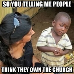 African boy checka - So you telling me people  think they own the church