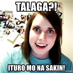 Overly Attached Girlfriend creepy - talaga?! ituro mo na sakin!