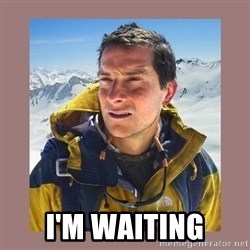 Bear Grylls Piss -  I'm waiting