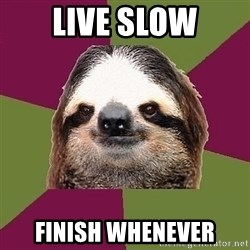 Just-Lazy-Sloth - live slow finish whenever