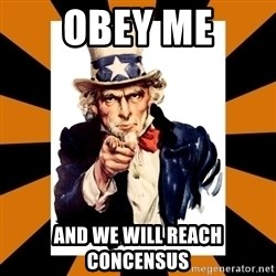 Uncle sam wants you! - Obey me and we will reach concensus