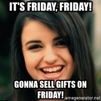 Friday Derp - It's Friday, Friday! Gonna sell gifts on friday!