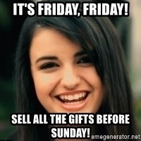 Friday Derp - It's Friday, Friday! Sell all the gifts before Sunday!