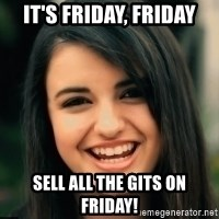 Friday Derp - It's Friday, Friday Sell all the gits on Friday!