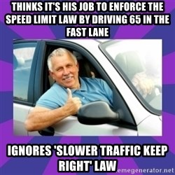 Perfect Driver - thinks it's his job to enforce the speed limit law by driving 65 in the fast lane ignores 'slower traffic keep right' law
