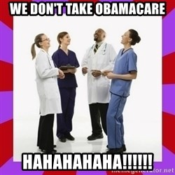 Doctors laugh - We don't take Obamacare HAHAHAHAHA!!!!!!