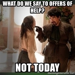 What do we say to the god of death ?  - What do we say to offers of help? not today