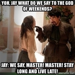 What do we say to the god of death ?  - Yoh, jay what do we say to the god of weekends? Jay: we say, Master! Master! stay long and live late!