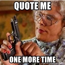 Madea-gun meme - quote me one more time