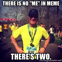 "MikeRossiCheat - there is no ""me"" in meme there's two."