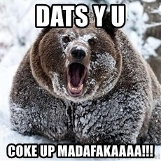 Cocaine Bear - dats y u coke up madafakaaaa!!!