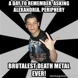 Metal Boy From Hell - A Day To Remember, Asking Alexandria, Periphery Brutalest death metal ever!