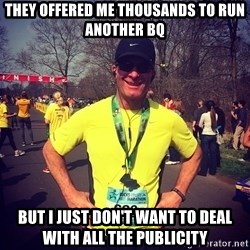 MikeRossiCheat - they offered me thousands to run another bq but i just don't want to deal with all the publicity
