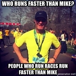 MikeRossiCheat - Who runs faster than Mike? People who run races run faster than Mike