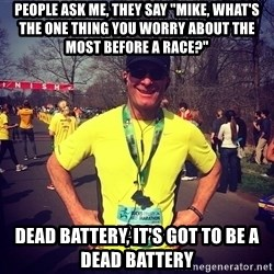 "MikeRossiCheat - people ask me, they say ""mike, what's the one thing you worry about the most before a race?"" dead battery, it's got to be a dead battery"