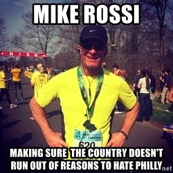 MikeRossiCheat - mike rossi making sure  the country doesn't run out of reasons to hate philly