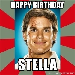 DEXTER MORGAN  - happy birthday Stella