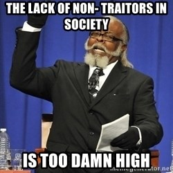 Rent Is Too Damn High - the lack of non- traitors in society is too damn high