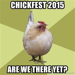 Uneducatedchicken - CHICKFEST 2015 Are we there yet?