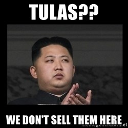 Kim Jong-hungry - Tulas?? We don't sell them here