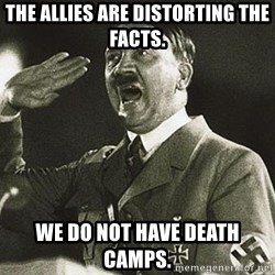 Adolf Hitler - The Allies are distorting the facts. We do not have Death Camps.