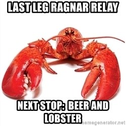 Unable to Relax and Have Fun Lobster - Last leg Ragnar relay Next stop:  beer and lobster