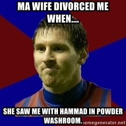Lionel Messi - Ma wife divorced me when.... she saw me with hammad in powder washroom.