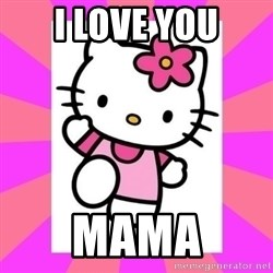 Hello Kitty - I love you Mama